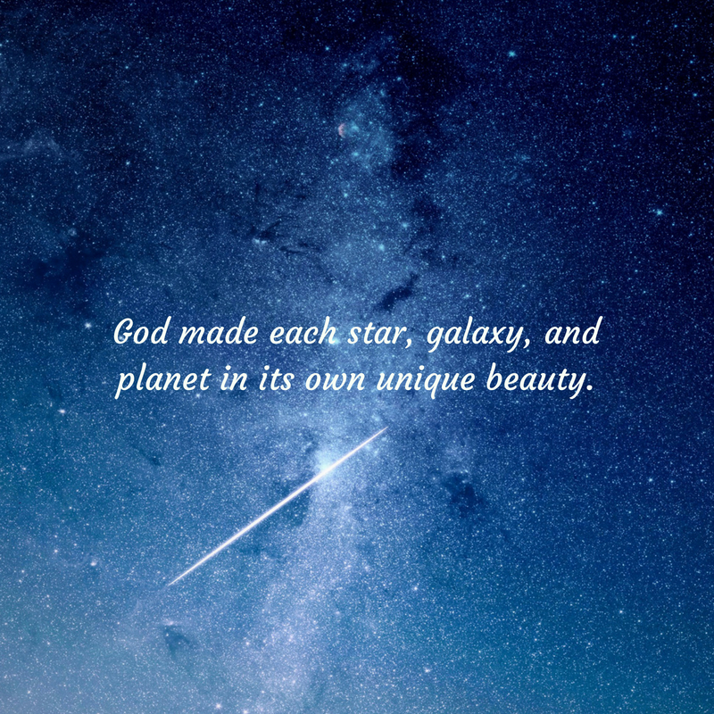 God made each star, galaxy, and planet in its own unique beauty.