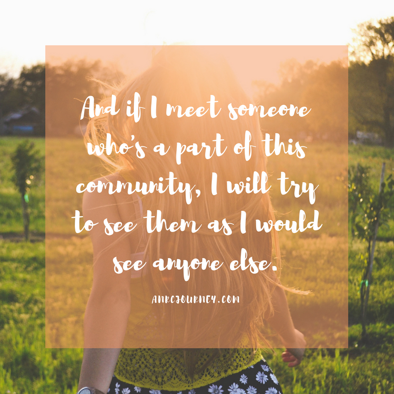 And if I meet someone who's a part of this community, I will try to see them as I would see anyone else.