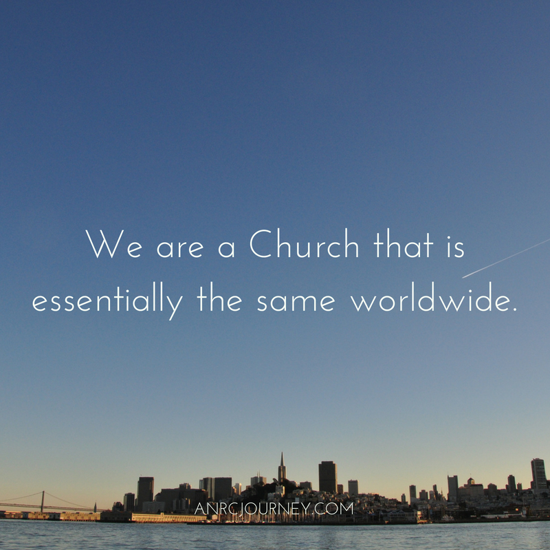 We are a Church that is essentially the same worldwide.