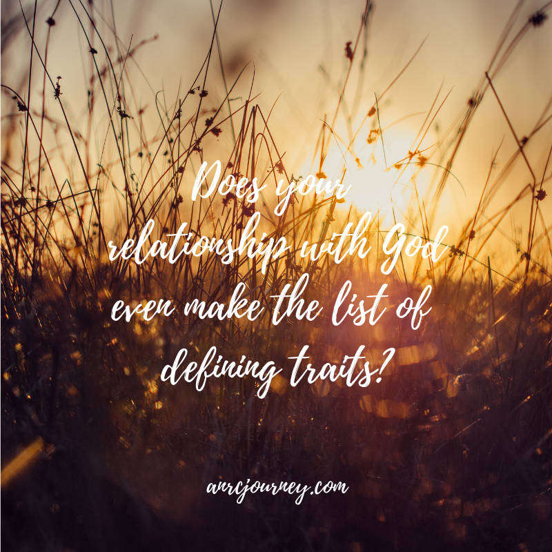 Does your relationship with God even make the list of defining traits_