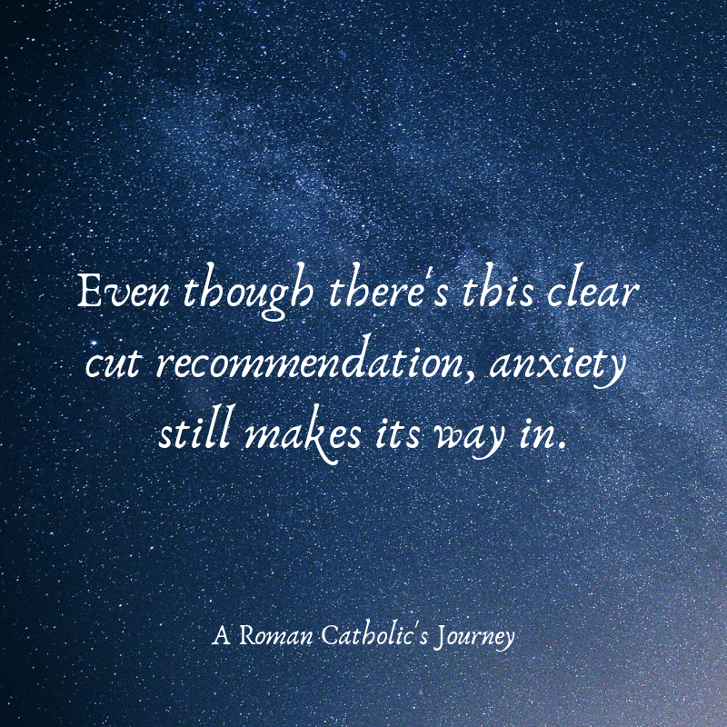 Even though there's this clear cut recommendation, anxiety still makes its way in.