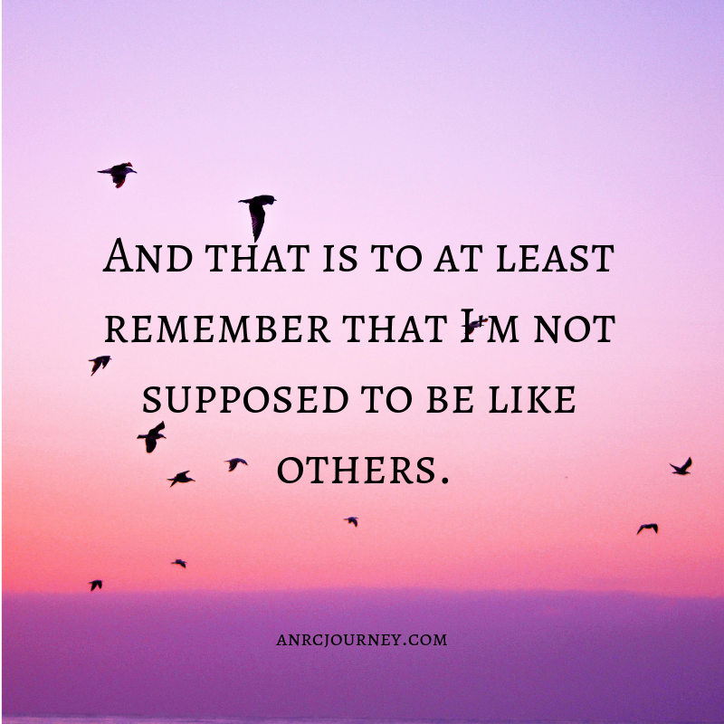 And that is to at least remember that I'm not supposed to be like others.