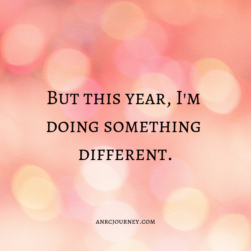 But this year, I'm doing something different.