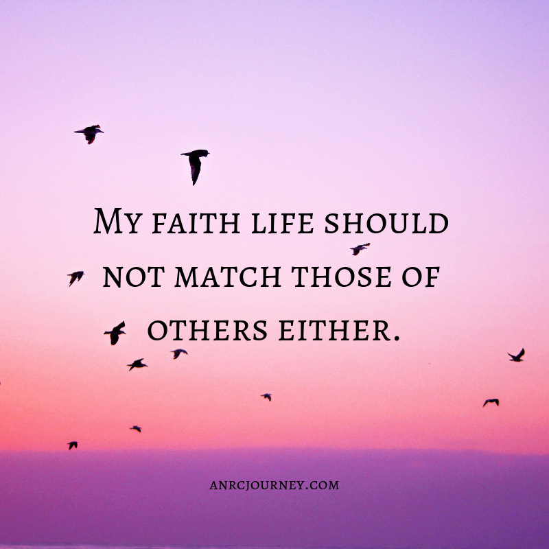 My faith life should not match those of others either.