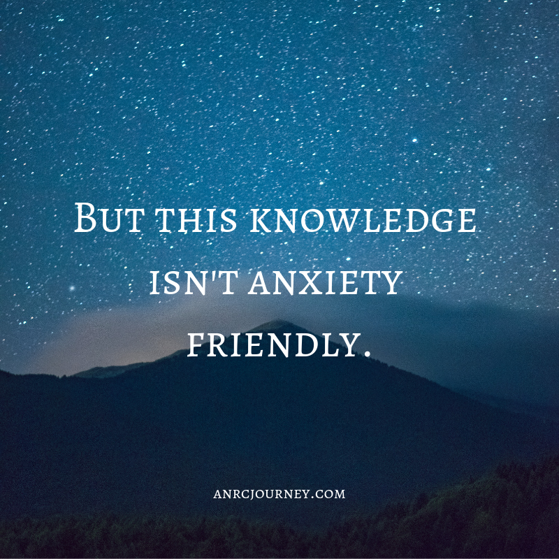 But this knowledge isn't Anxiety friendly.